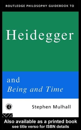 Book Routledge Philosophy Guidebook to Heidegger and Being and Time by Mulhall, Stephen