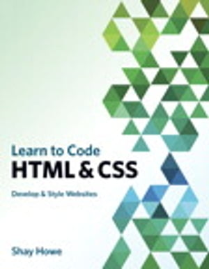 Learn to Code HTML and CSS Develop and Style Websites