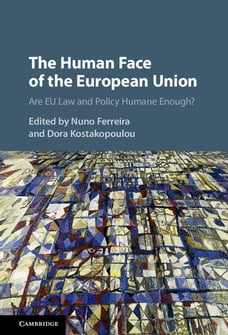 The Human Face of the European Union: Are EU Law and Policy Humane Enough?