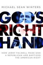 God's Right Hand: How Jerry Falwell Made God a Republican and Baptized the American Right by Michael Sean Winters