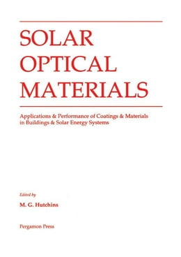 Book Solar Optical Materials: Applications & Performance of Coatings & Materials in Buildings & Solar… by Hutchins, M. G.