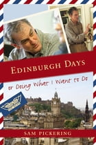 Edinburgh Days, or Doing What I Want to Do by Sam Pickering
