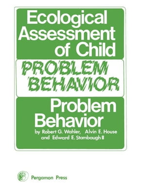Ecological Assessment of Child Problem Behavior: A Clinical Package for Home,  School,  and Institutional Settings: Pergamon General Psychology Series