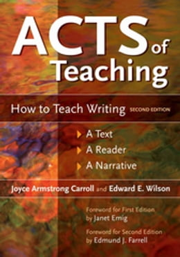 Book Acts of Teaching: How to Teach Writing: A Text, A Reader, A Narrative, 2nd Edition by Joyce Armstrong Carroll Ed.D, H.L.D.