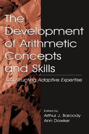 The Development of Arithmetic Concepts and Skills Constructive Adaptive Expertise