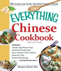 The Everything Chinese Cookbook: Includes Tomato Egg Flower Soup, Stir-Fried Orange Beef, Spicy…