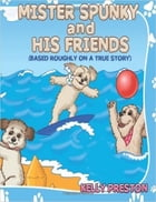 Mister Spunky and His Friends by Kelly Preston
