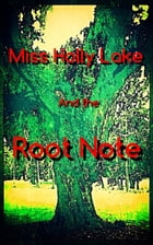Miss Holly Lake and the Root Note by Alexandra Kitty