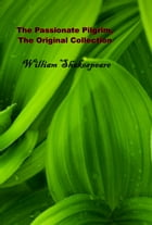 The Passionate Pilgrim, The Original Collection by William Shakespeare