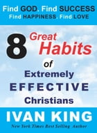 8 Great Habits of Extremely Effective Christians - Christian Books by Ivan King