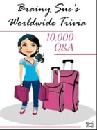 Brainy Sue's Worldwide Trivia: 10,000 Q&A General Knowledge by Gary Stone