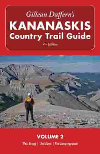 Gillean Daffern's Kananaskis Country Trail Guide - 4th Edition: Volume 2: West Bragg—The Elbow—The Jumpingpound de Gillean Daffern