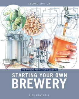 Book The Brewers Association's Guide to Starting Your Own Brewery by Dick Cantwell