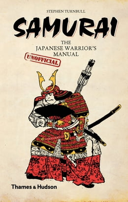Book Samurai: The Japanese Warrior's [Unofficial] Manual by Steve Turnbull