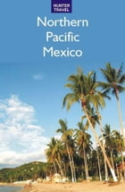 Northern Pacific Mexico: Guaymas, the Copper Canyon & Beyond by Vivien Lougheed