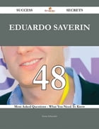 Eduardo Saverin 48 Success Secrets - 48 Most Asked Questions On Eduardo Saverin - What You Need To…