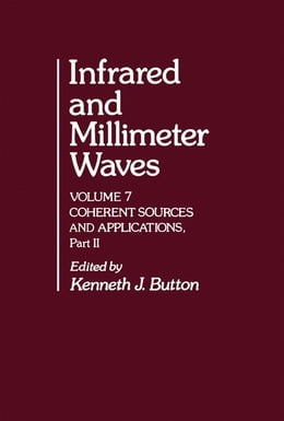 Book Infrared and Millimeter Waves V7: Coherent Sources and Applications, Part-II by Button, Kenneth J.