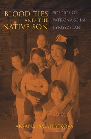 Blood Ties and the Native Son Poetics of Patronage in Kyrgyzstan