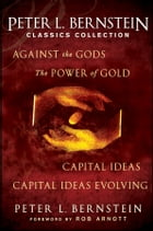 Peter L. Bernstein Classics Collection: Capital Ideas, Against the Gods, The Power of Gold and…