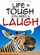 Life Is Tough You Need A Laugh by Rommel Santiago Atanque