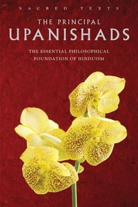 The Principal Upanishads: The Essential Philosophical Foundation of Hinduism