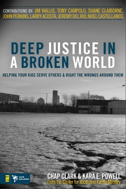 Book Deep Justice in a Broken World: Helping Your Kids Serve Others and Right the Wrongs around Them by Chap Clark