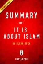 Summary of It IS About Islam: by Glenn Beck , Includes Analysis by Instaread Summaries