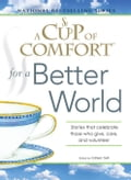 A Cup of Comfort for a Better World: Stories That Celebrate Those Who Give, Care, and Volunteer b99a665f-5226-4a87-948a-5e99829f951a