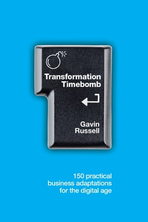 Transformation Timebomb: 150 practical business adaptations for the digital age