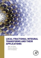 Local Fractional Integral Transforms and Their Applications by Xiao Jun Yang