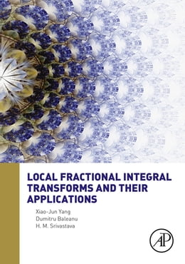 Book Local Fractional Integral Transforms and Their Applications by Xiao Jun Yang