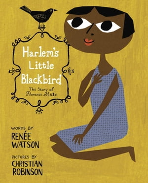 Harlem's Little Blackbird The Story of Florence Mills