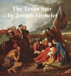 The Texan Star, The Story of a Great Fight for Liberty by Joseph Altsheler