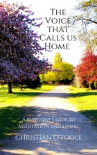 The Voice that Calls Us Home: A Buddhist Guide to Meditation and Living by Christian O'Toole
