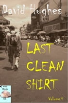 Last Clean Shirt Volume 1 by David Hughes