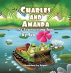 Charles and Amanda: The Adventuresome Frogs by Ivo