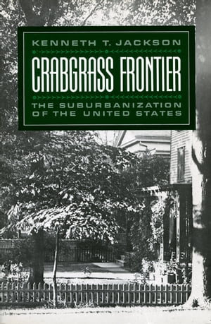 Crabgrass Frontier The Suburbanization of the United States