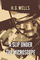 A Slip Under the Microscope by H. Wells
