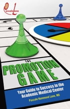 The Promotion Game: Your Guide to Success in Academic Medicine by Pascale Hammond Lane
