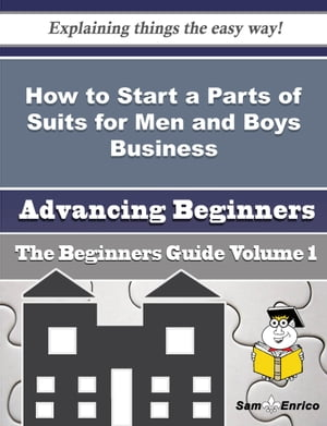 How to Start a Parts of Suits for Men and Boys Business (Beginners Guide)