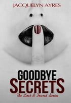 Goodbye Secrets: The Lost & Found Series, #2 by Jacquelyn Ayres