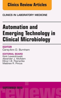Book Automation and Emerging Technology in Clinical Microbiology, An Issue of Clinics in Laboratory… by Carey-Ann D. Burnham, Ph.D., D(ABMM), F(CCM)