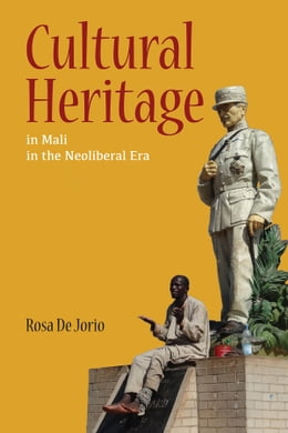 Book Cultural Heritage in Mali in the Neoliberal Era by Rosa De Jorio