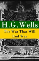 The War That Will End War (The original unabridged edition) by H. G. Wells