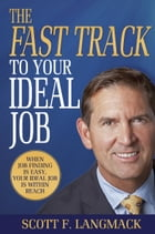 The Fast Track to Your Ideal Job: When Job Finding is Easy, Your Ideal Job is Within Reach by Scott F. Langmack