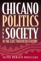 Chicano Politics and Society in the Late Twentieth Century