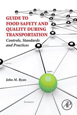 Book Guide to Food Safety and Quality During Transportation: Controls, Standards and Practices by John M. Ryan