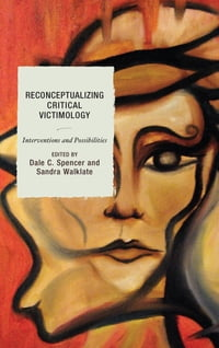 Reconceptualizing Critical Victimology: Interventions and Possibilities