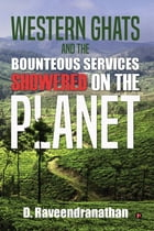 Western Ghats and the Bounteous Services Showered on the Planet by D. Raveendranathan