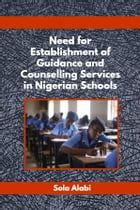 NEED FOR ESTABLISHMENT OF GUIDANCE AND COUNSELLING SERVICES IN NIGERIAN SCHOOLS by Sola Alabi
